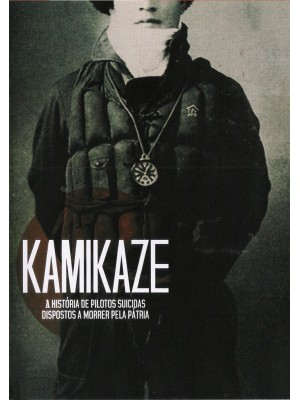 Kamikaze - A História de Pilotos Suicidas Dispostos A Morrer pela Pátria - 2007